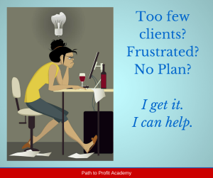 Too few clients, frustrated, no plan?