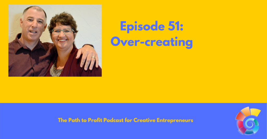 Episode 51- Over-creating