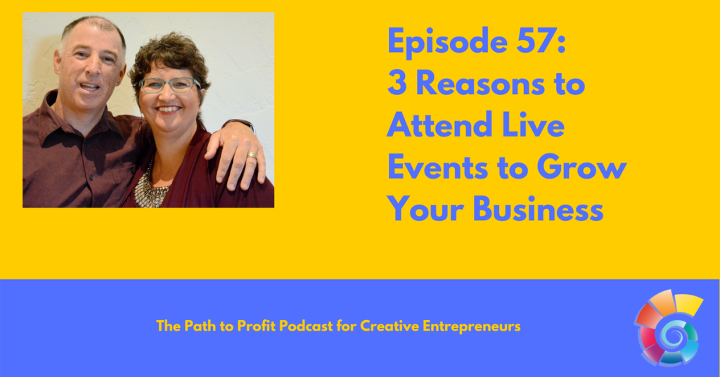 Episode 57- 3 Reasons to Attend Live Events to Grow Your Business