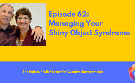Episode 62- Managing Your Shiny Object Syndrome